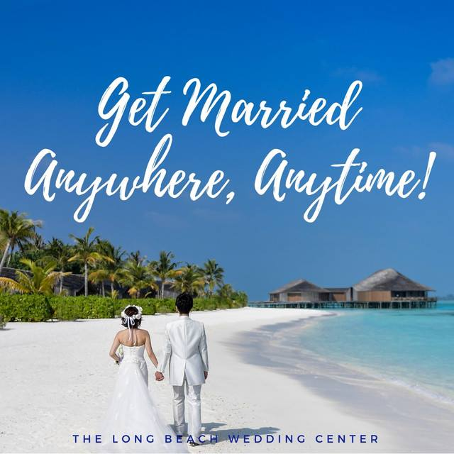 Get Married Any Time, Any Where - The Long Beach Wedding Center